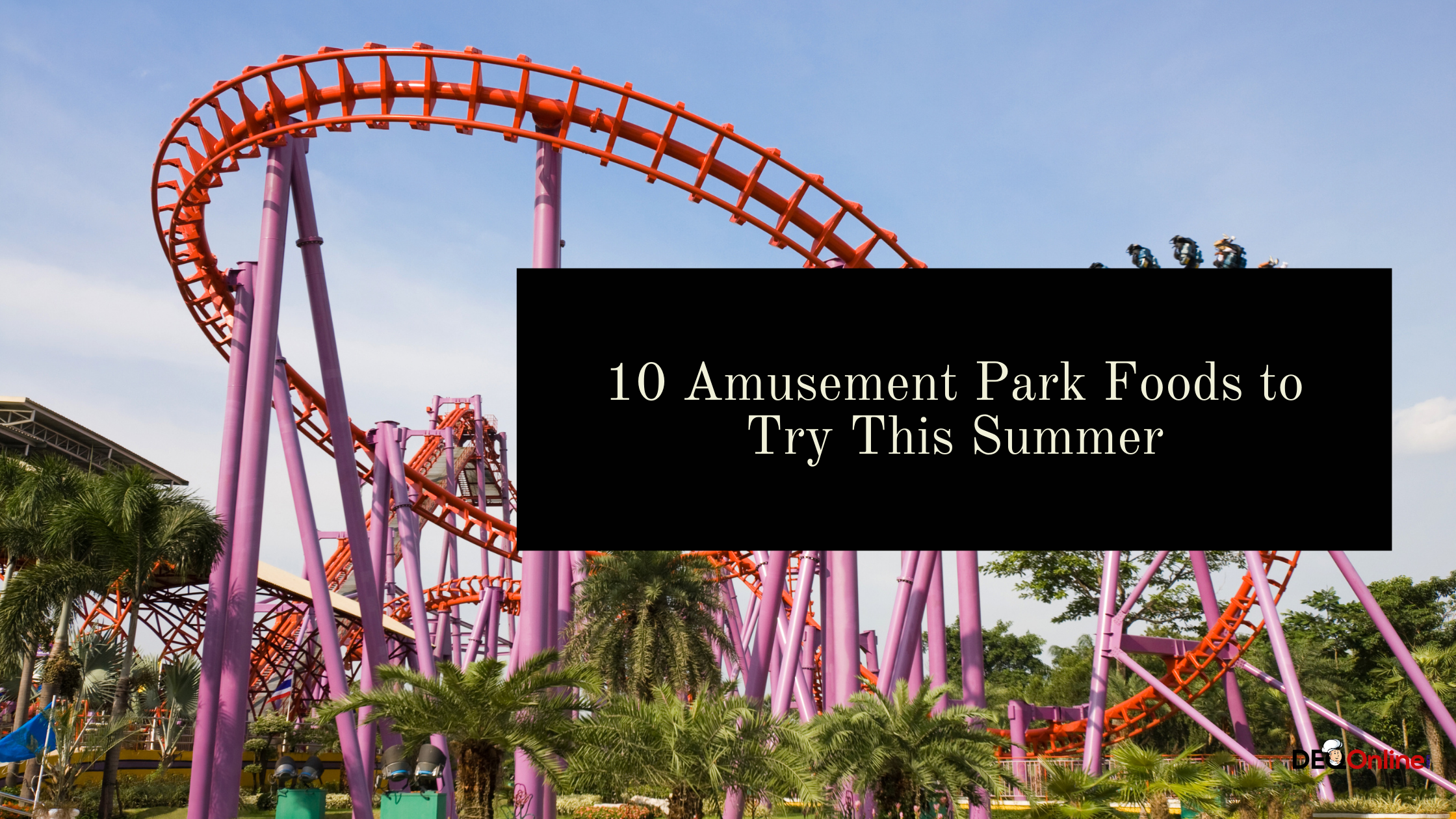 10 Amusement Park Foods to Try This Summer